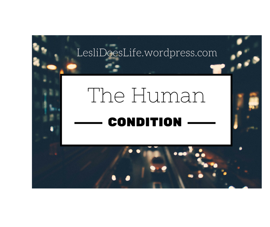 the human living condition The human condition in hindu tantrism and hatha yoga  gods played in the  creation of humans, they are responsible to the gods for how they live their lives.
